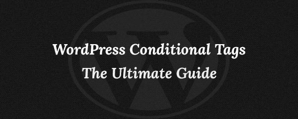 The Ultimate Guide to WordPress Conditional Tags